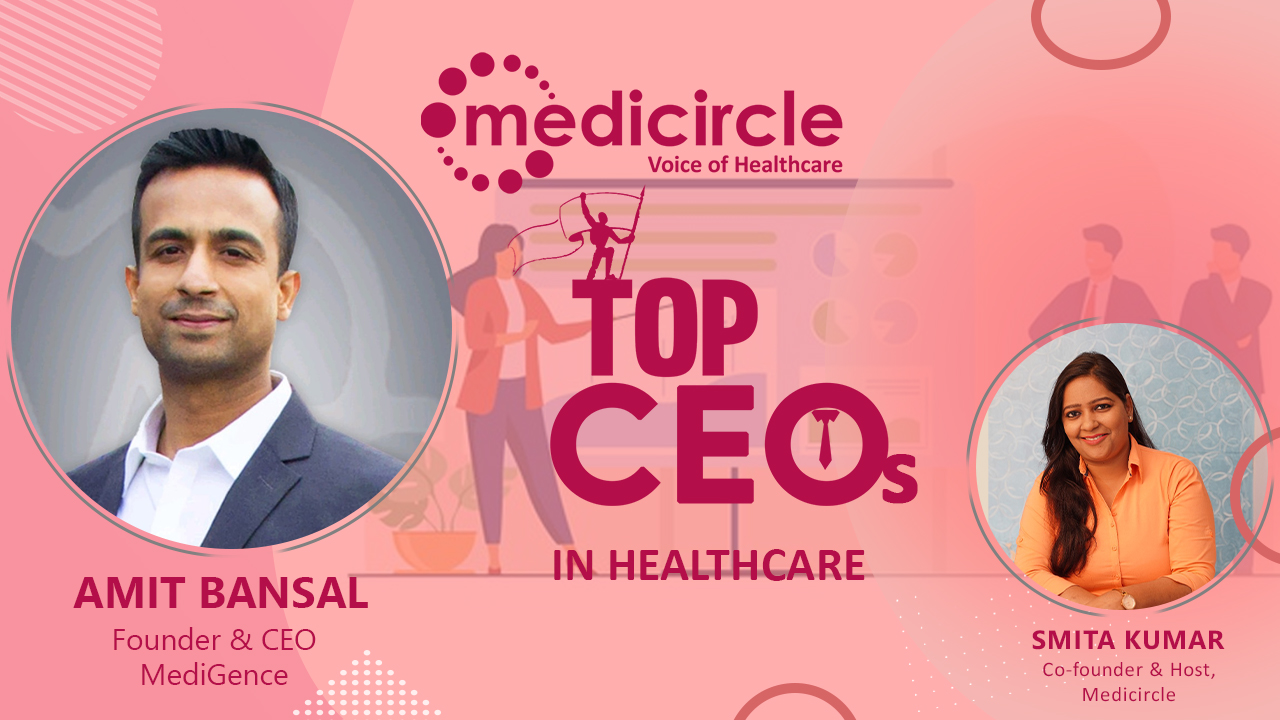 """Every Human Being Deserves a Better Health Care at a Better Price"" says Amit Bansal, CEO, MediGence"