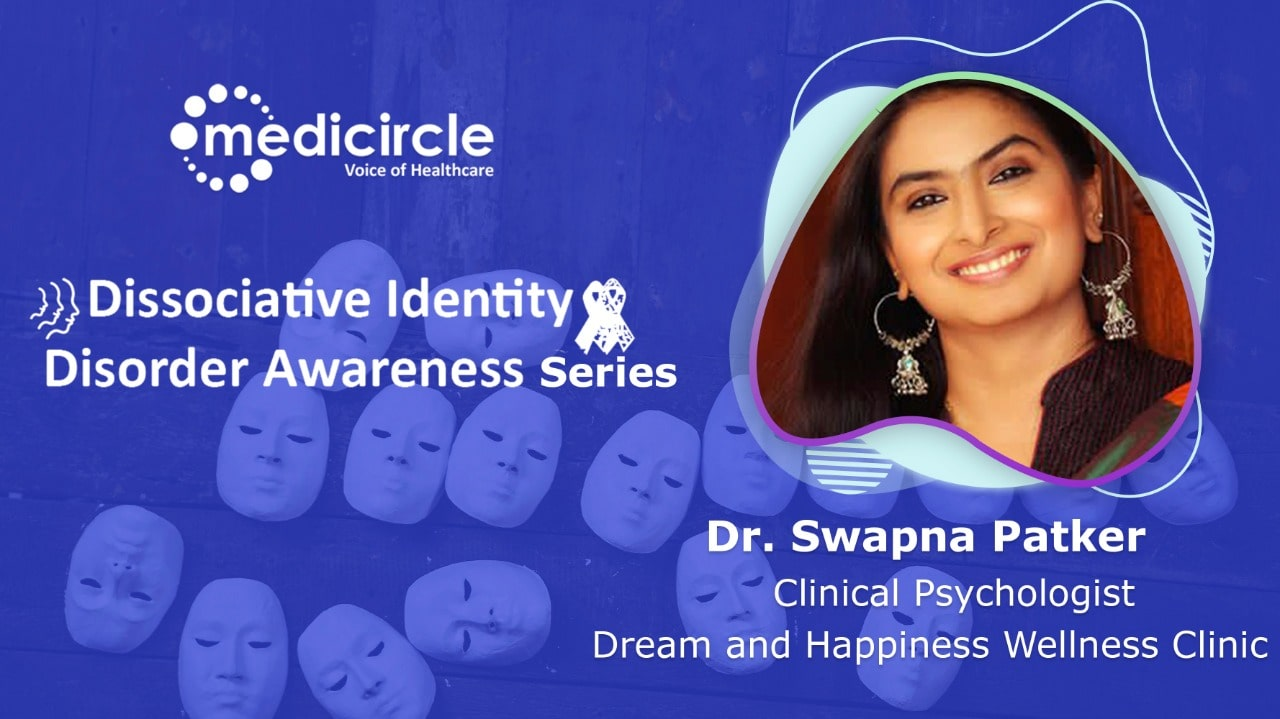 Unpredictable is the word for Dissociative Identity Disorder patients says Dr. Swapna Patker, Clinical Psychologist