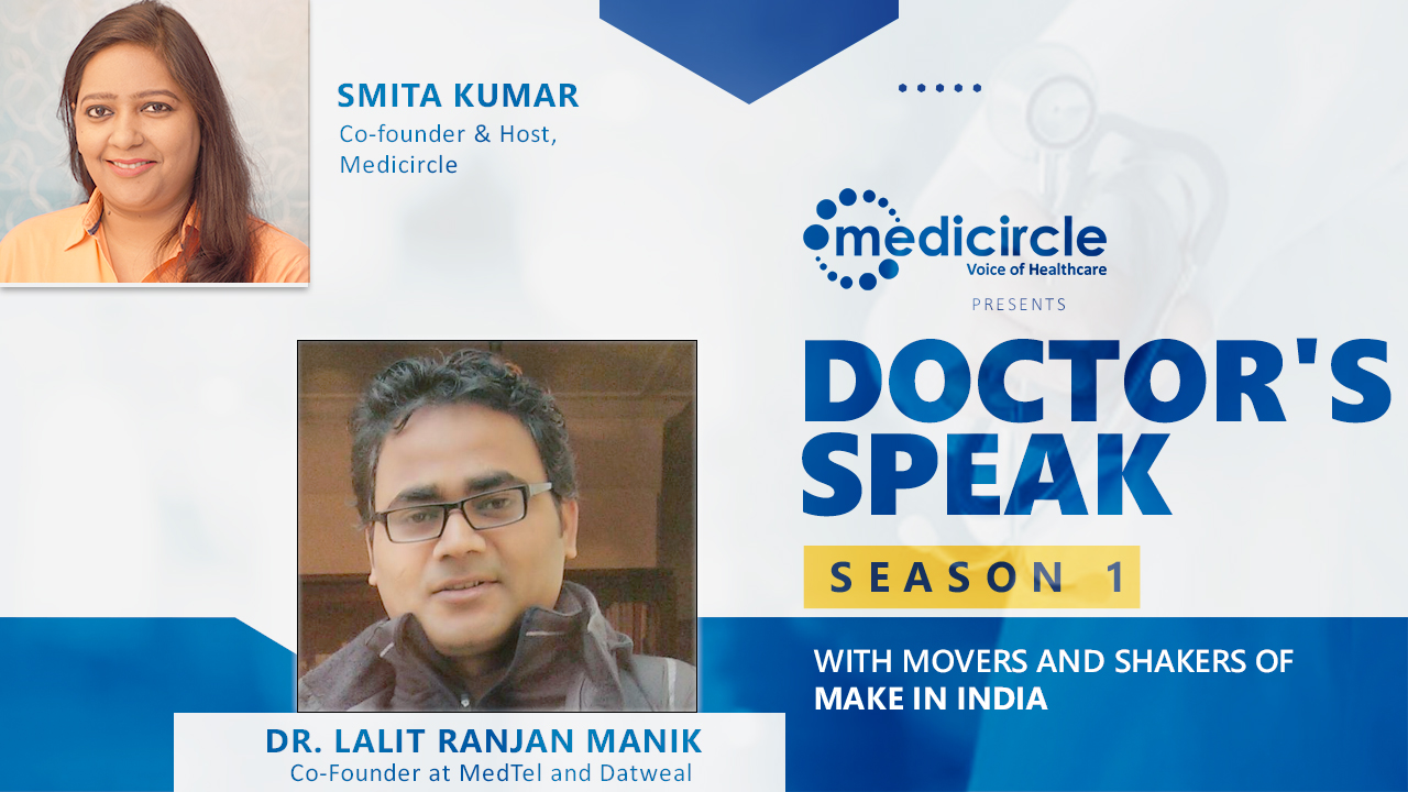 A doctor who wanted to start a health tech business and not a clinic- Meet Dr. Lalit Ranjan Manik