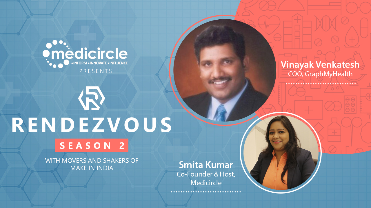 Meet Vinayak Venkatesh on the need for one single Healthcare App l Rendezvous With Smita Kumar